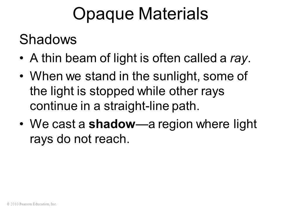 Opaque Materials Shadows A thin beam of light is often called a ray.