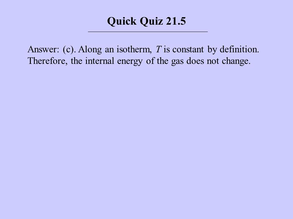 Quick Quiz 21.5 Answer: (c). Along an isotherm, T is constant by definition.