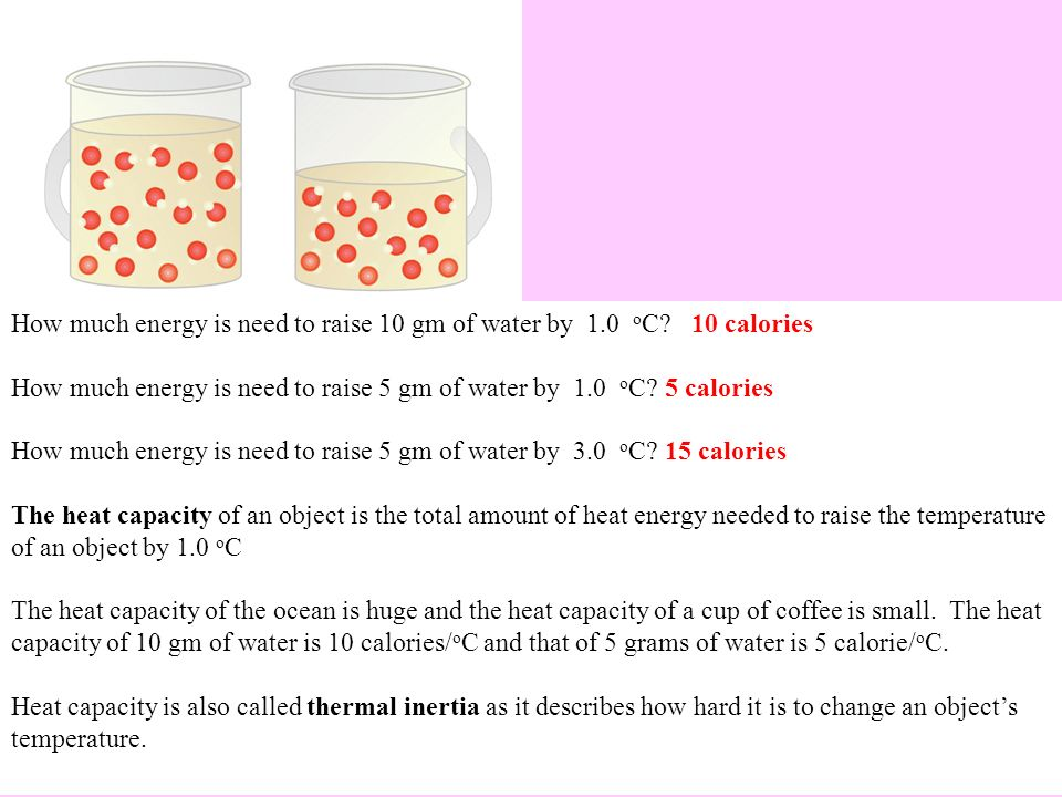 How much energy is need to raise 10 gm of water by 1.0 oC 10 calories