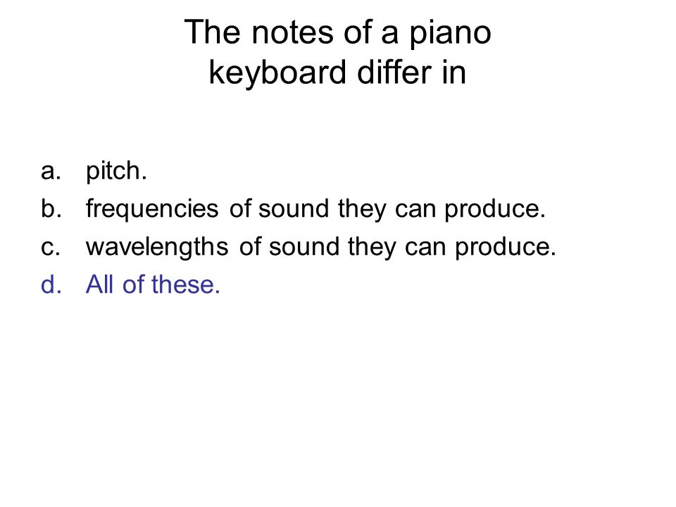 The notes of a piano keyboard differ in