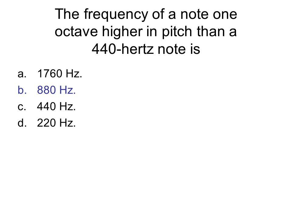 The frequency of a note one octave higher in pitch than a 440-hertz note is