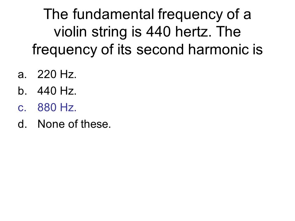The fundamental frequency of a violin string is 440 hertz