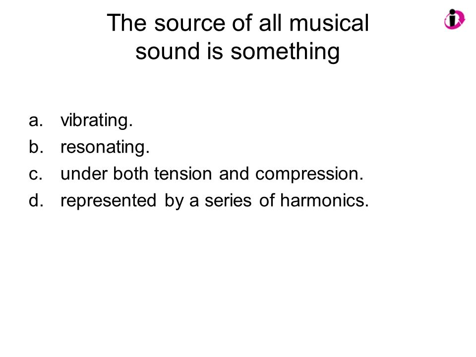 The source of all musical sound is something