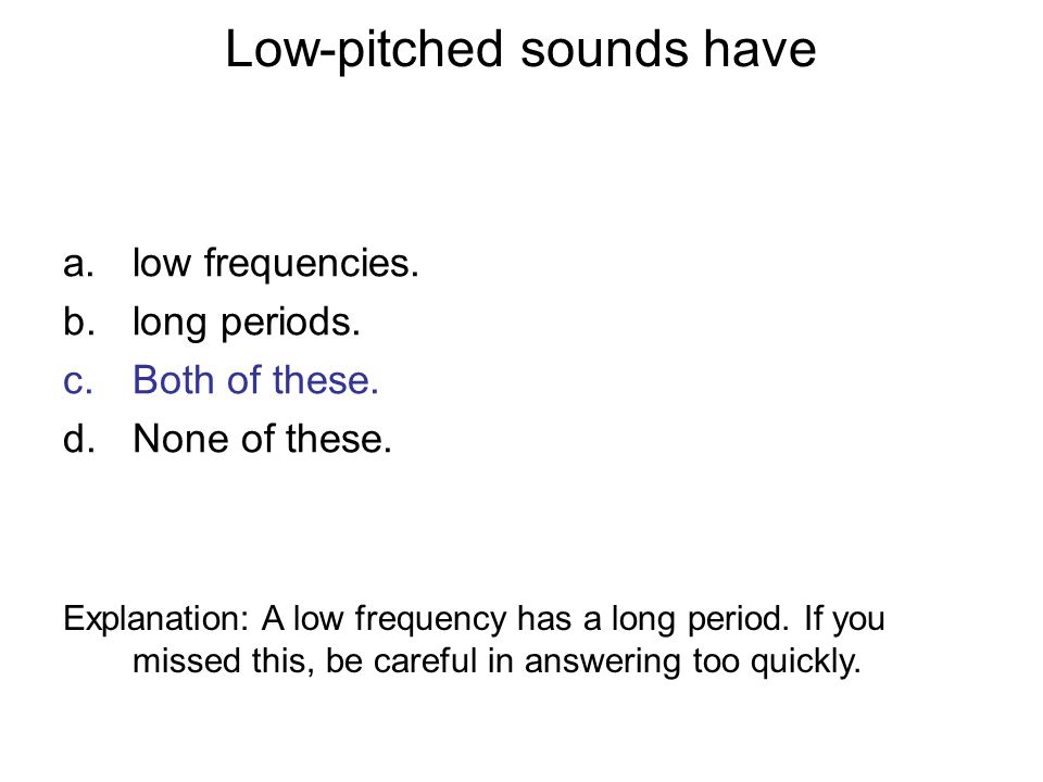 Low-pitched sounds have