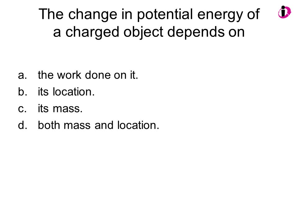The change in potential energy of a charged object depends on