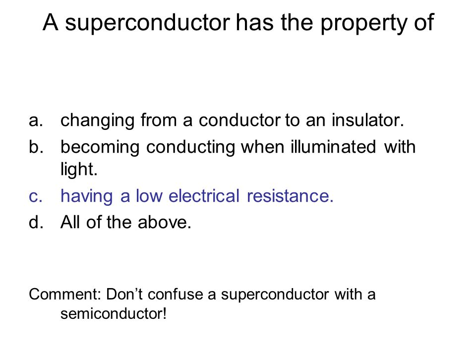 A superconductor has the property of
