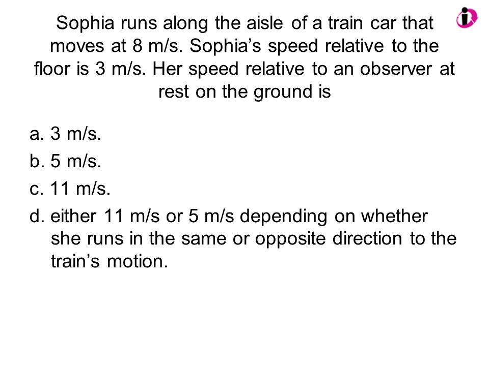Sophia runs along the aisle of a train car that moves at 8 m/s