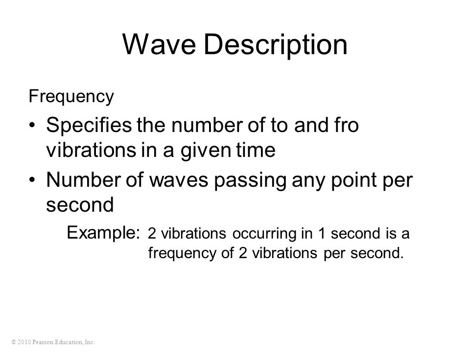 Wave Description Frequency. Specifies the number of to and fro vibrations in a given time. Number of waves passing any point per second.