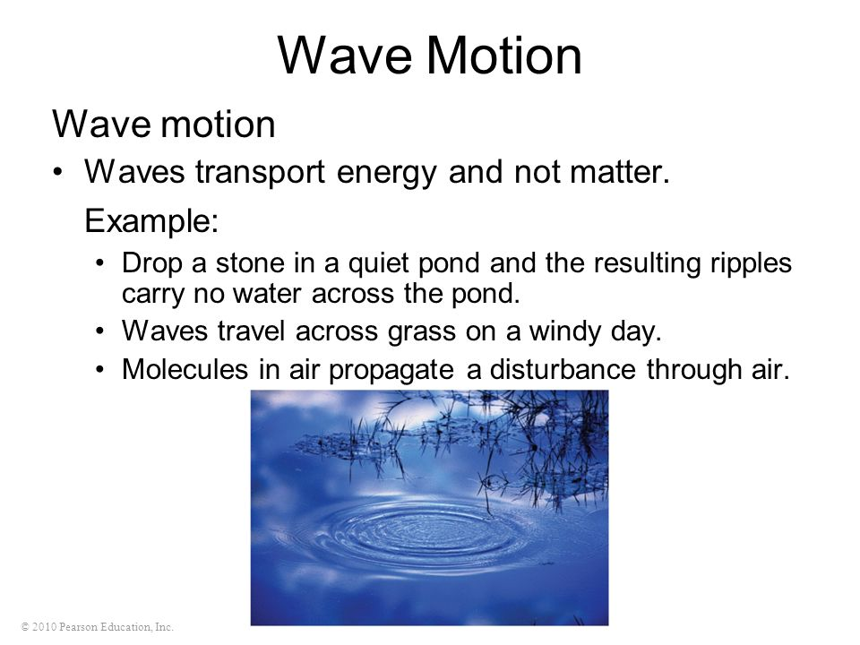 Wave Motion Wave motion Waves transport energy and not matter.