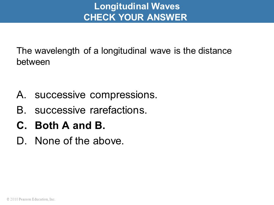 The wavelength of a longitudinal wave is the distance between