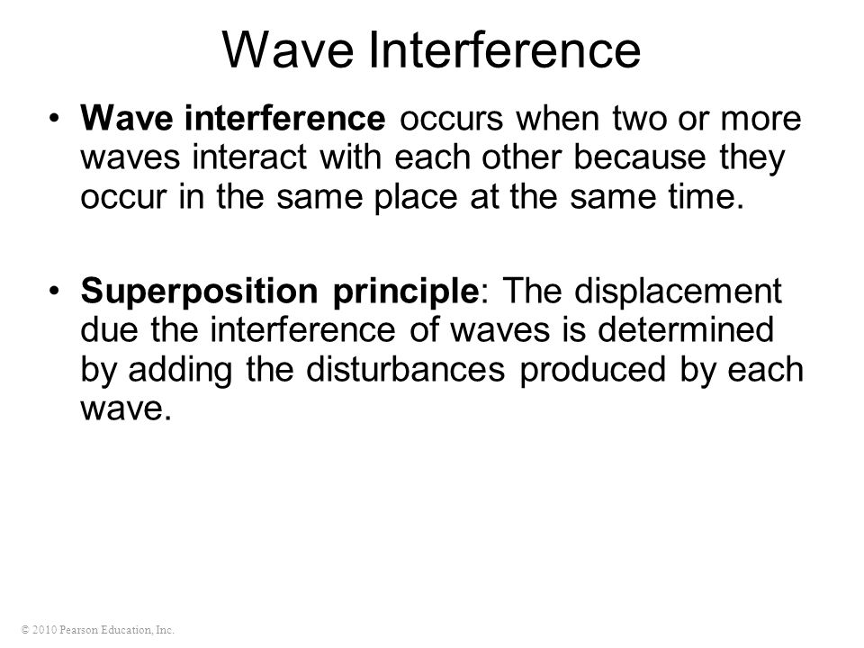 Wave Interference Wave interference occurs when two or more waves interact with each other because they occur in the same place at the same time.