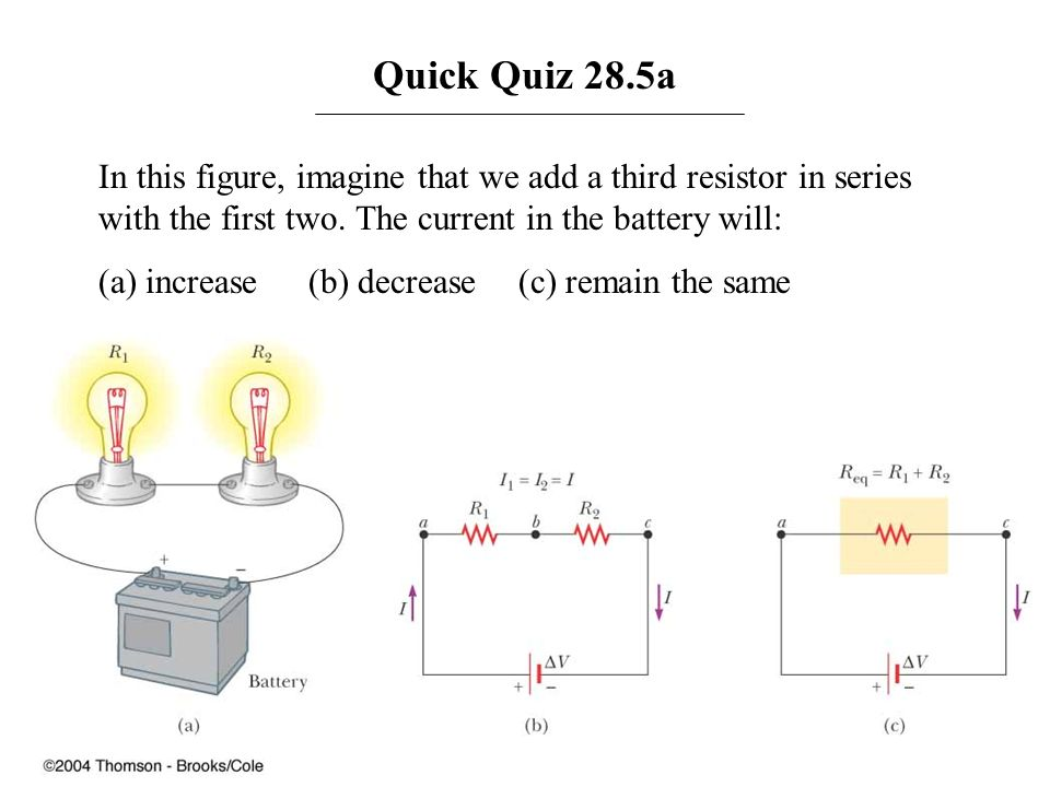 Quick Quiz 28.5aIn this figure, imagine that we add a third resistor in series with the first two. The current in the battery will: