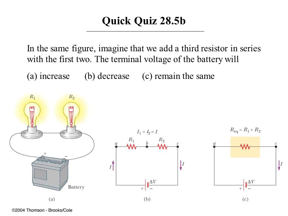 Quick Quiz 28.5bIn the same figure, imagine that we add a third resistor in series with the first two. The terminal voltage of the battery will.