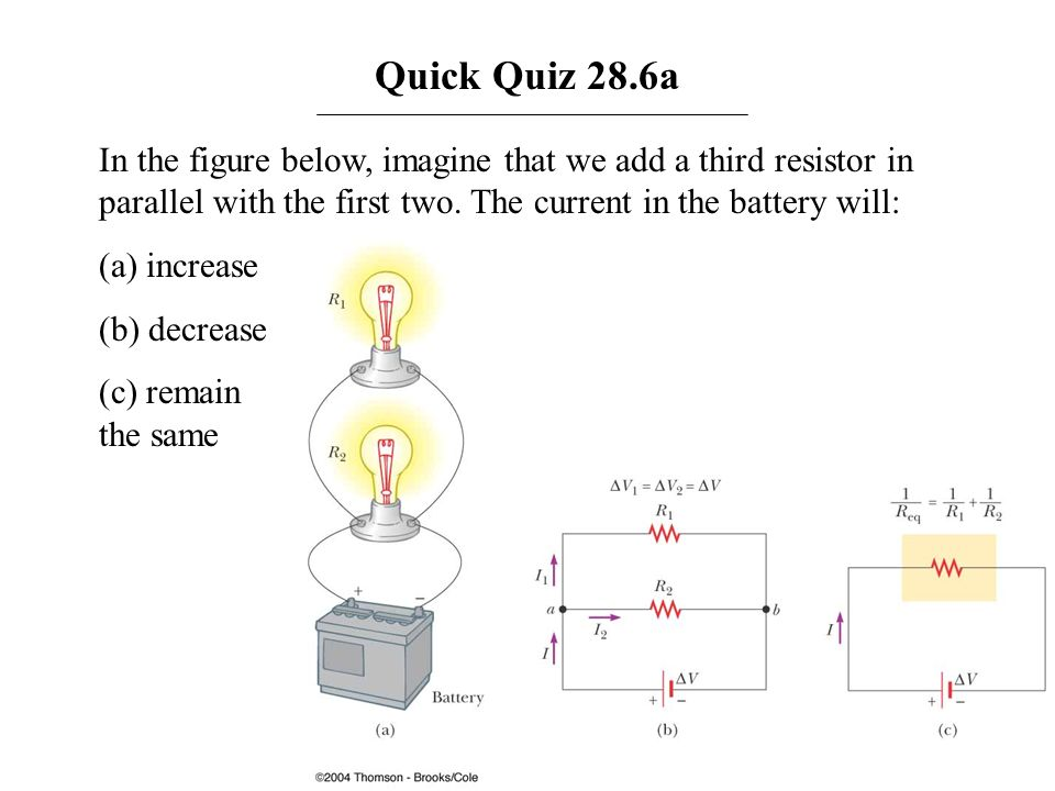 Quick Quiz 28.6aIn the figure below, imagine that we add a third resistor in parallel with the first two. The current in the battery will: