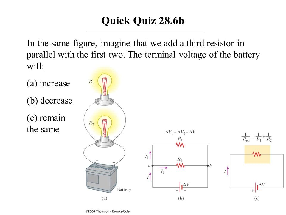 Quick Quiz 28.6bIn the same figure, imagine that we add a third resistor in parallel with the first two. The terminal voltage of the battery will: