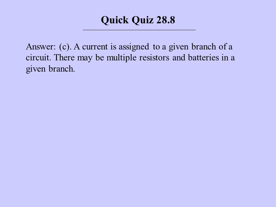 Quick Quiz 28.8 Answer: (c). A current is assigned to a given branch of a circuit.