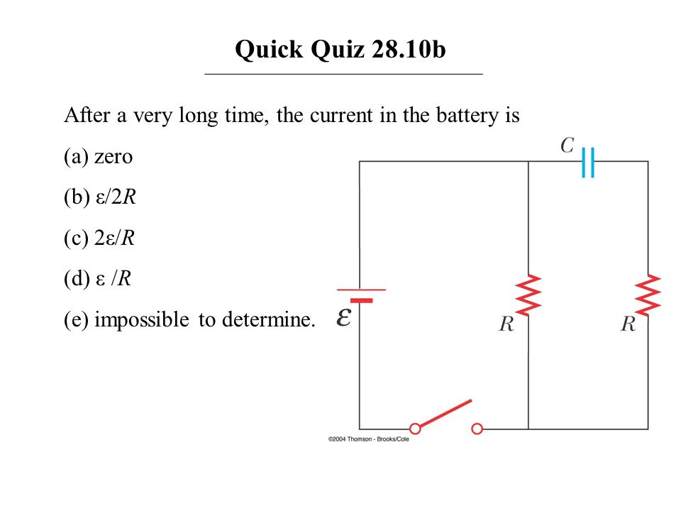 Quick Quiz 28.10bAfter a very long time, the current in the battery is. (a) zero. (b) ε/2R. (c) 2ε/R.