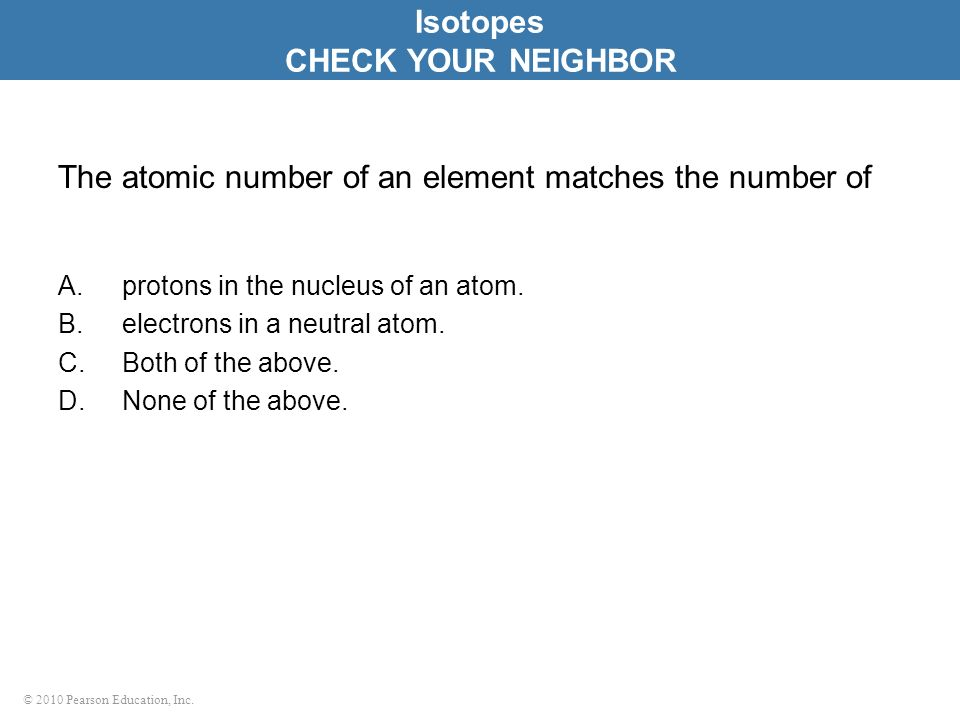 The atomic number of an element matches the number of