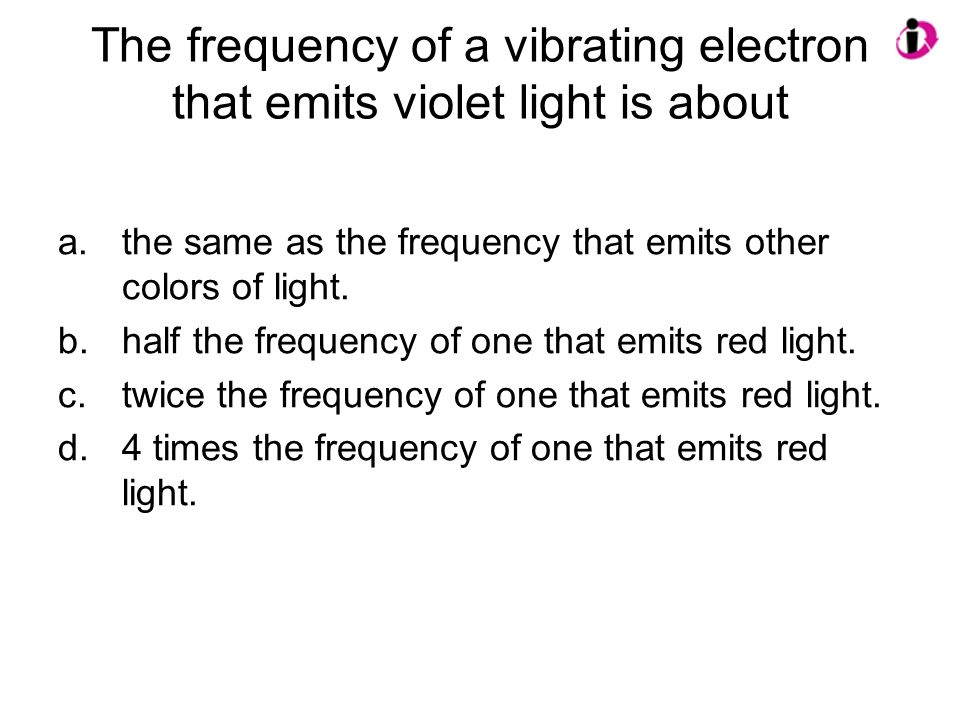 The frequency of a vibrating electron that emits violet light is about