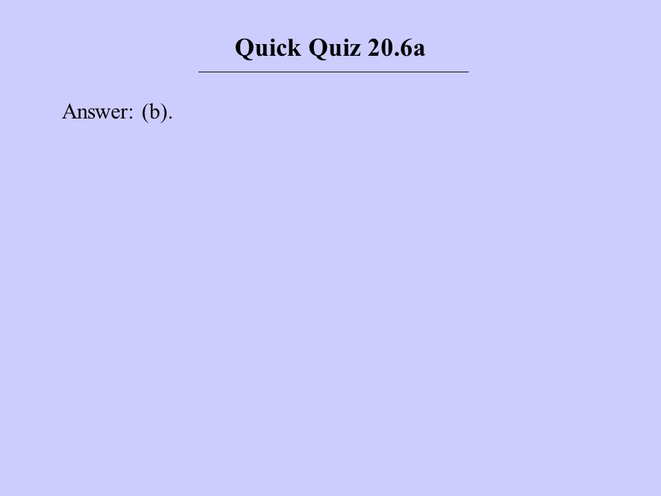 Quick Quiz 20.6a Answer: (b).