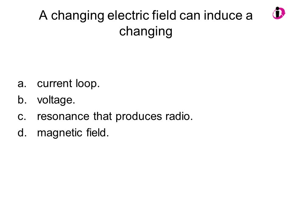 A changing electric field can induce a changing