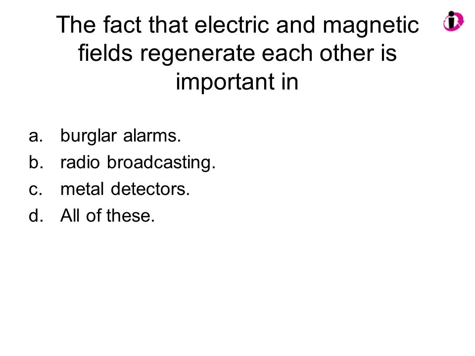 The fact that electric and magnetic fields regenerate each other is important in