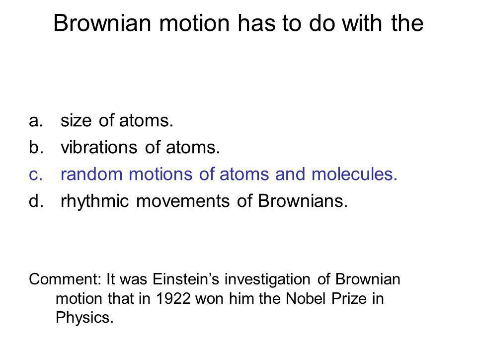 Brownian motion has to do with the