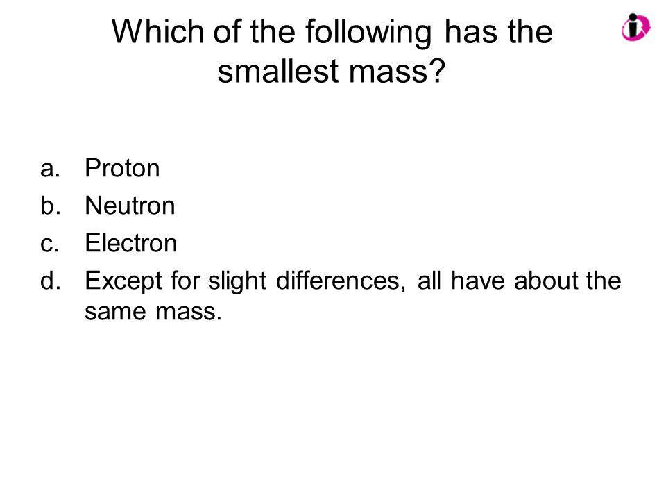 Which of the following has the smallest mass