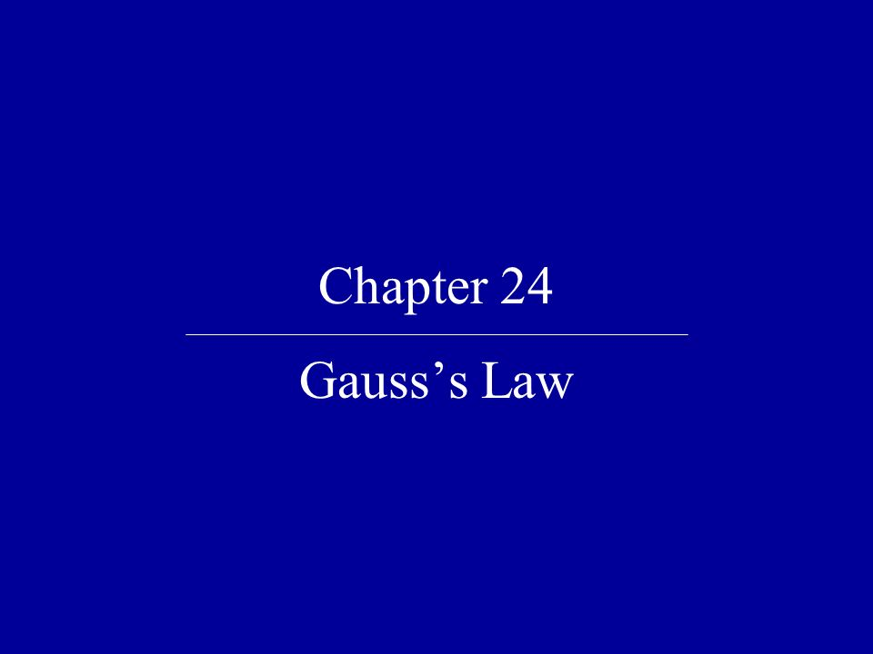 Chapter 24 Gauss's Law