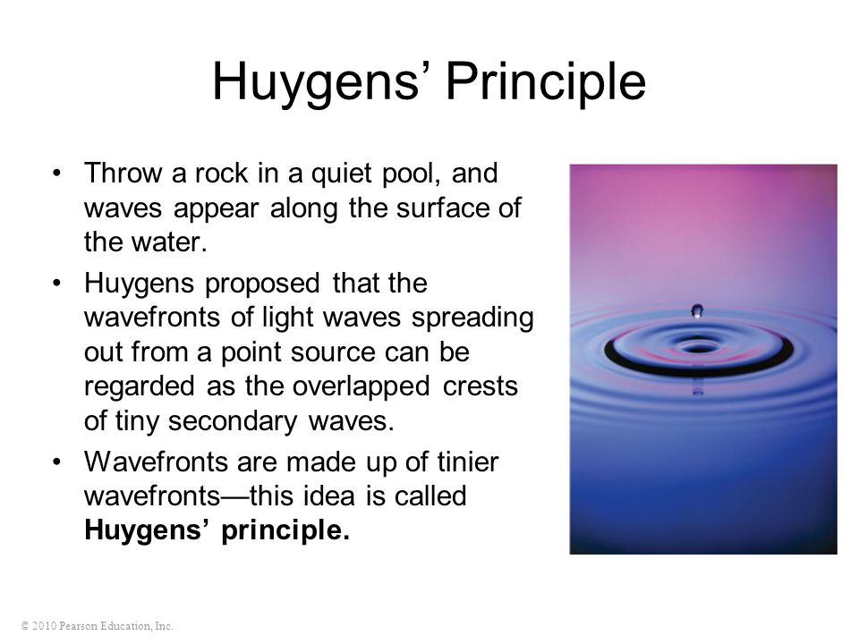 Huygens' Principle Throw a rock in a quiet pool, and waves appear along the surface of the water.