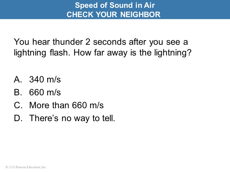 Speed of Sound in Air CHECK YOUR NEIGHBOR. You hear thunder 2 seconds after you see a lightning flash. How far away is the lightning