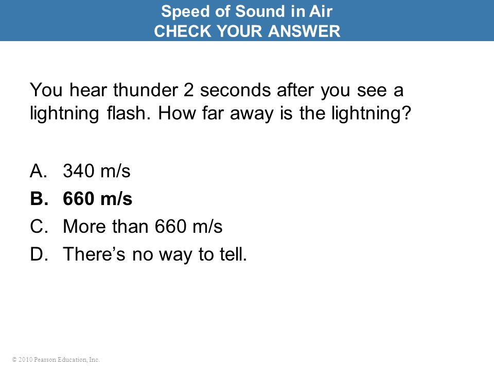 Speed of Sound in Air CHECK YOUR ANSWER. You hear thunder 2 seconds after you see a lightning flash. How far away is the lightning