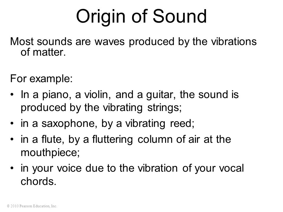 Origin of Sound Most sounds are waves produced by the vibrations of matter. For example: