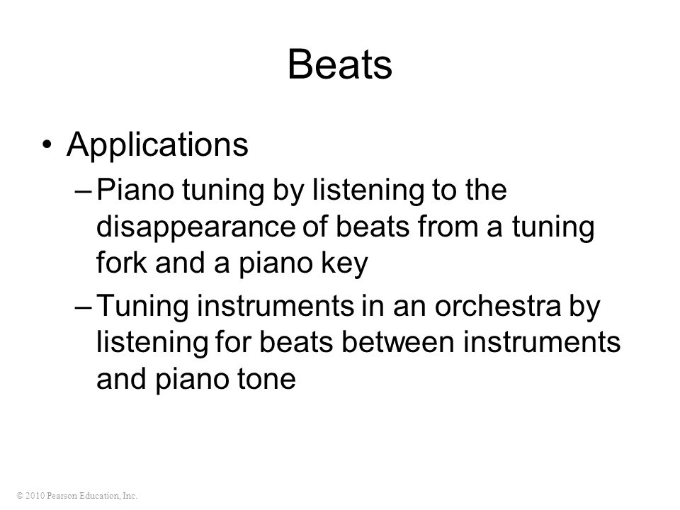 Beats Applications. Piano tuning by listening to the disappearance of beats from a tuning fork and a piano key.