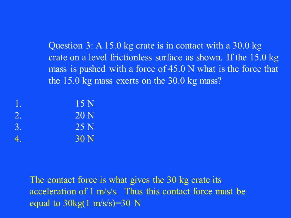 Question 3: A 15.0 kg crate is in contact with a 30.0 kg