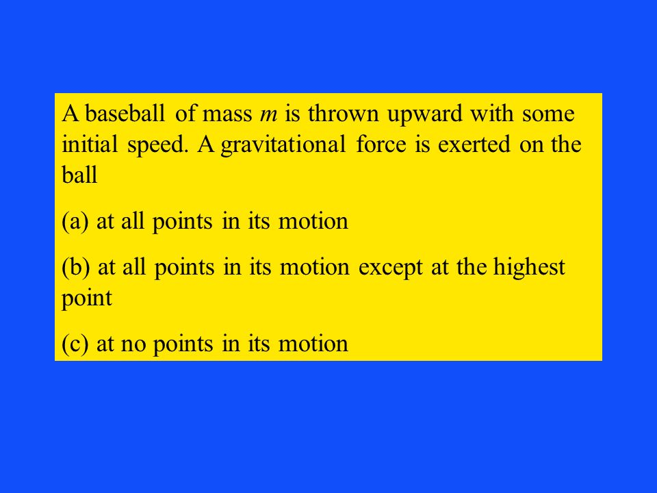 A baseball of mass m is thrown upward with some initial speed