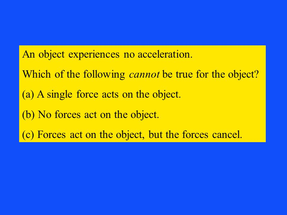 An object experiences no acceleration.