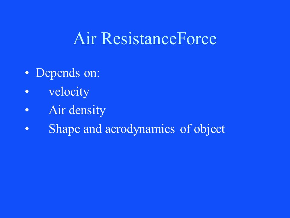 Air ResistanceForce Depends on: velocity Air density
