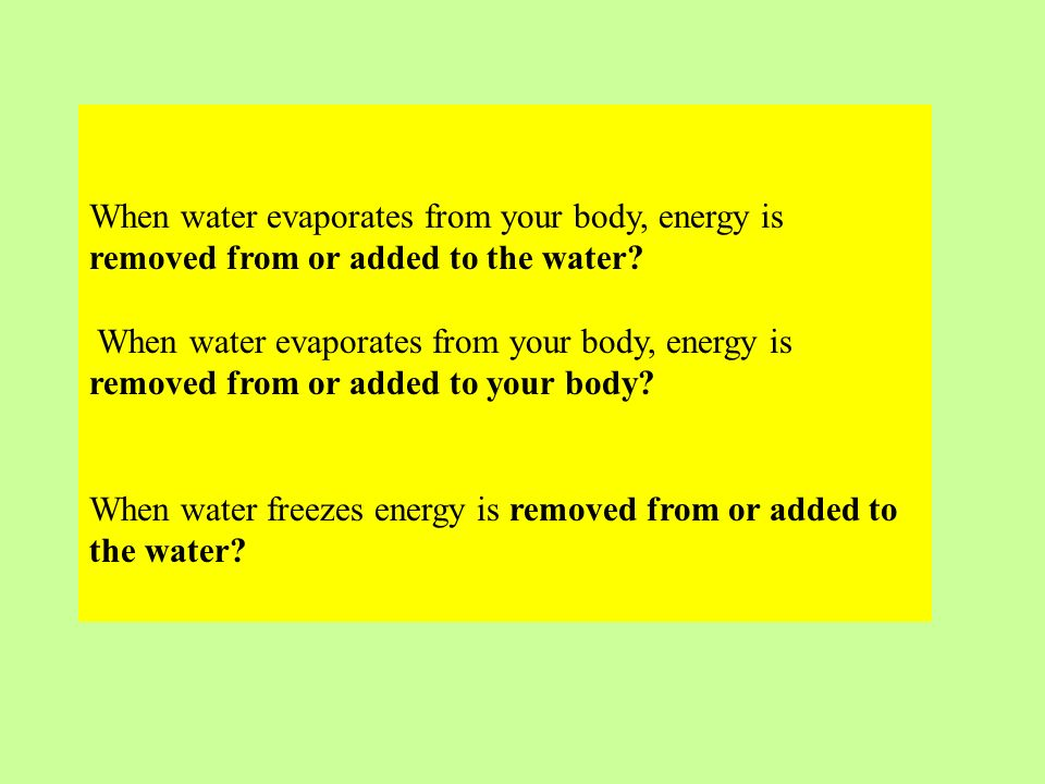 When water evaporates from your body, energy is removed from or added to the water