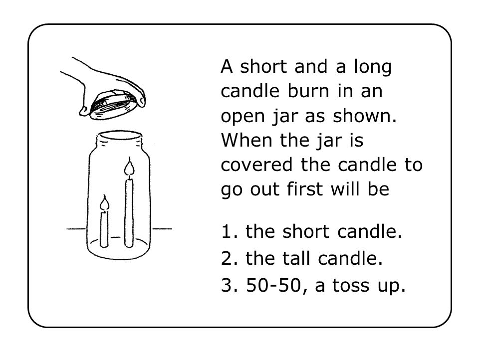 1. the short candle. 2. the tall candle. 3. 50-50, a toss up.