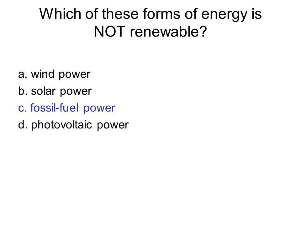 Which of these forms of energy is NOT renewable