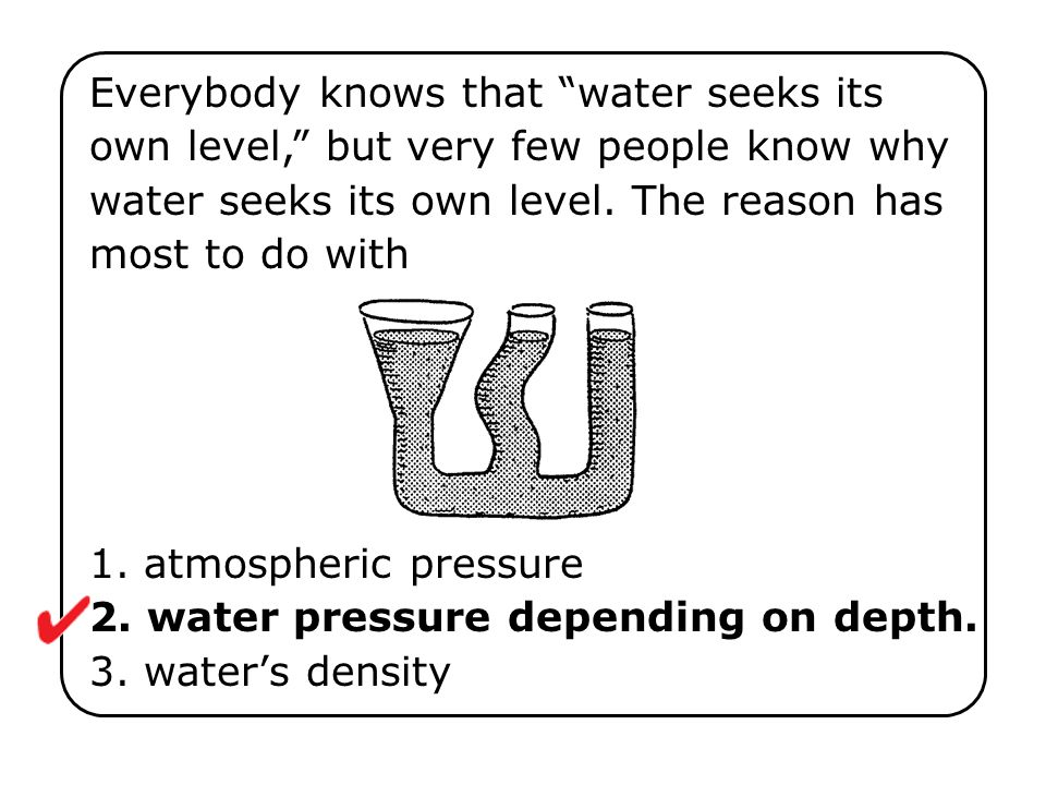Everybody knows that water seeks its own level, but very few people know why water seeks its own level. The reason has most to do with