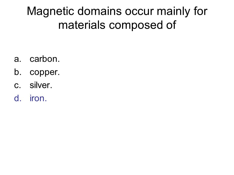 Magnetic domains occur mainly for materials composed of