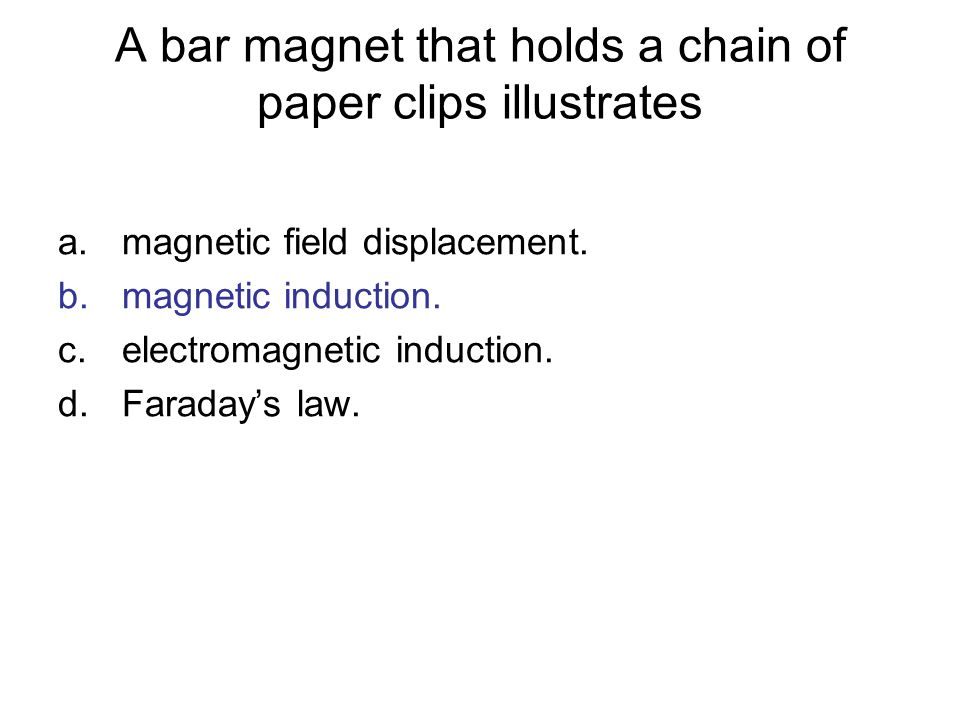A bar magnet that holds a chain of paper clips illustrates