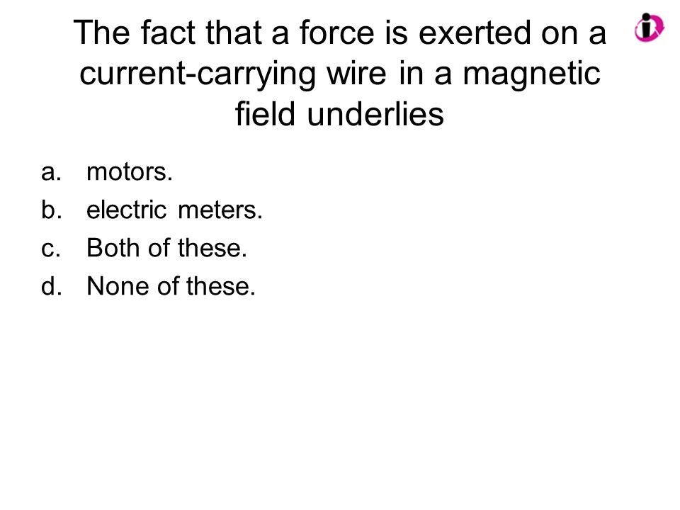 The fact that a force is exerted on a current-carrying wire in a magnetic field underlies