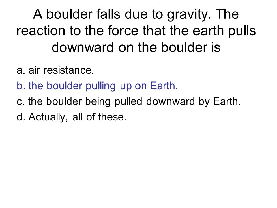 A boulder falls due to gravity