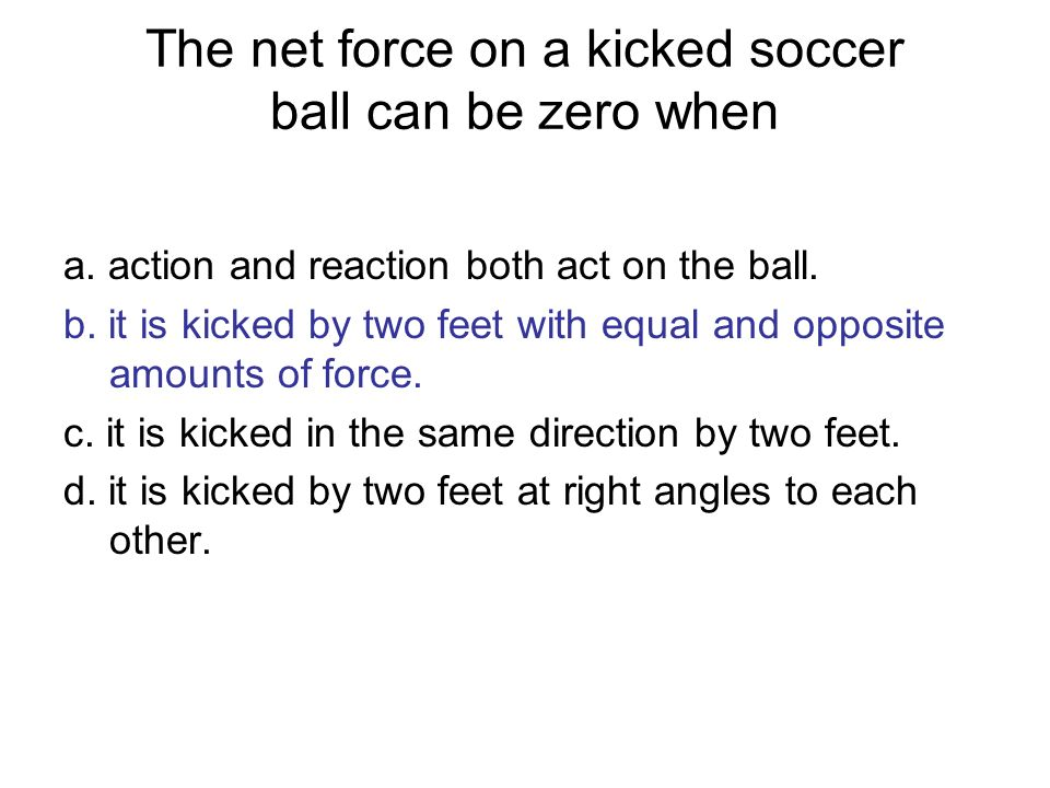 The net force on a kicked soccer ball can be zero when