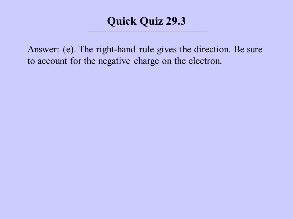 Quick Quiz 29.3 Answer: (e). The right-hand rule gives the direction.