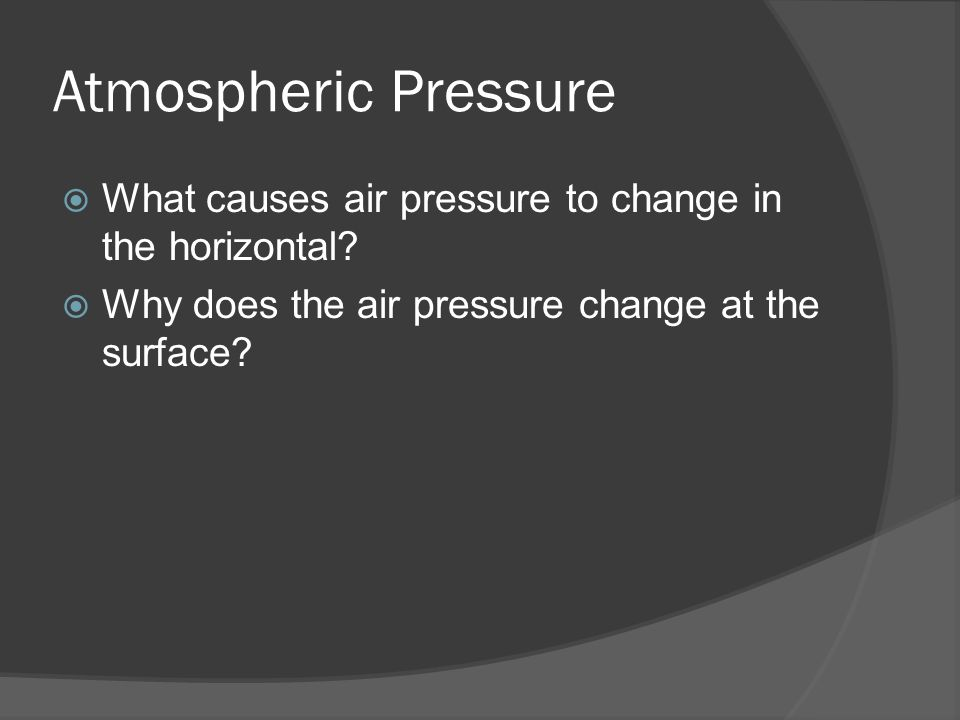 Atmospheric Pressure What causes air pressure to change in the horizontal.