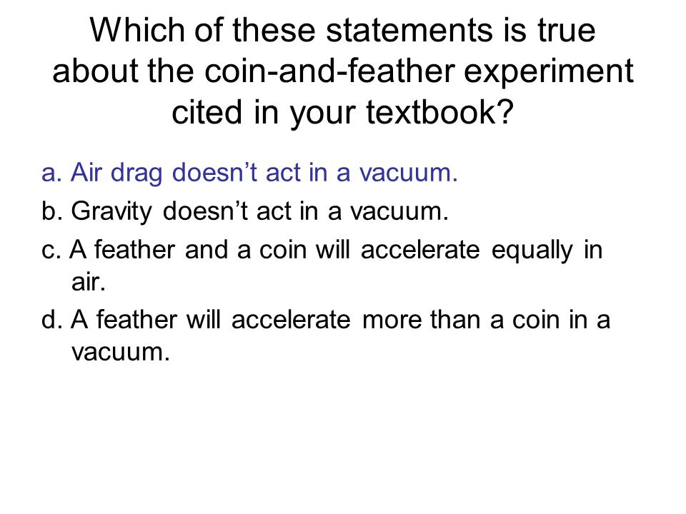 Which of these statements is true about the coin-and-feather experiment cited in your textbook